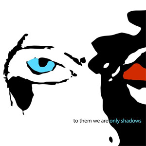 worm is green - to them we are only shadows